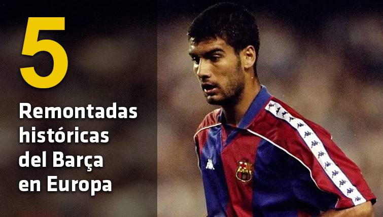 ÉPICA: Las cinco remontadas históricas del Barça en Europa