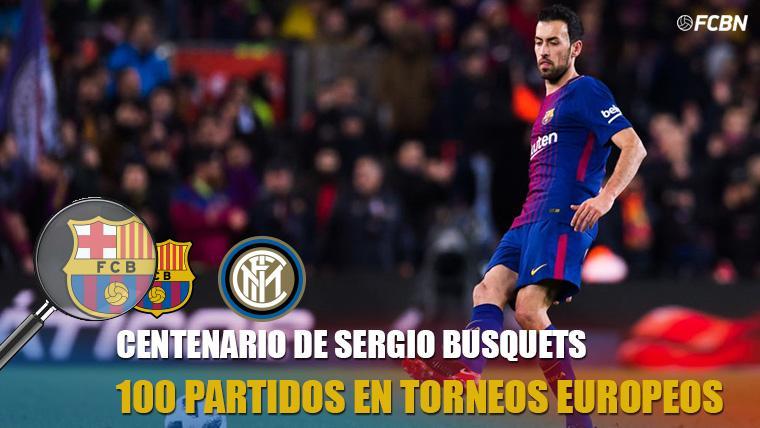 Busquets, de celebración contra el Inter: 100 partidos en competiciones europeas