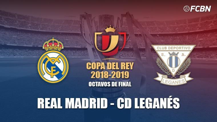 El Real Madrid se medirá al Leganés en octavos de la Copa del Rey 2018-19