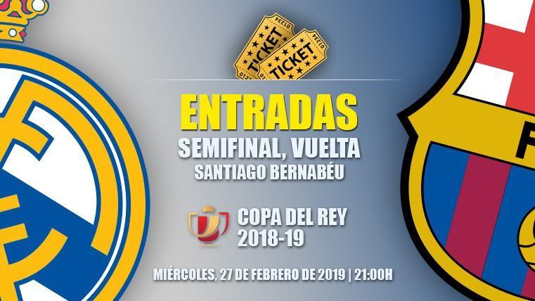 Entradas Real Madrid vs FC Barcelona - Semifinales Copa del Rey 2018-19